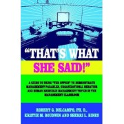 THAT's WHAT SHE SAID! A Guide to Using The Office to Demonstrate Management Parables, Organizational Behavior and Human Resource Management Topics in the Management Classroom by Robert G. Ph.D. DelCampo