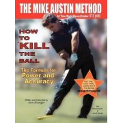 How to KILL the Ball/The Formula for Power and Accuracy by Dan R Shauger