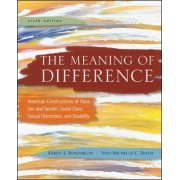 Meaning of Difference: American Constructions of Race, Sex and Gender, Social Class, Sexual Orientation, and Disability by Karen E. Rosenblum