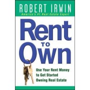Rent to Own: Use Your Rent Money to Get Started Owning Real Estate by Robert Irwin