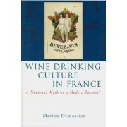 Wine Drinking Culture in France by Marion Demossier