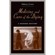 Medicine and Care of the Dying by Milton J. Lewis