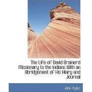 The Life of David Brainerd Missionary to the Indians with an Abridgement of His Hiary and Journal by John Styles