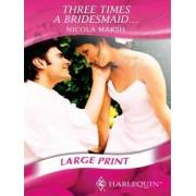 Three Times a Bridesmaid... by Nicola Marsh