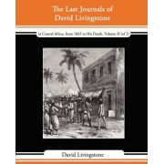The Last Journals of David Livingstone - In Central Africa, from 1865 to His Death, Volume II (of 2), 1869-1873 Continued by a Narrative of His Last M by Independent Consultant and Visiting Professor at the Center for Molecular Design David Livingstone