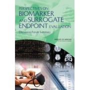 Perspectives on Biomarker and Surrogate Endpoint Evaluation by Committee on Qualification of Biomarkers and Surrogate Endpoints in Chronic Disease