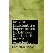 de Vita Excellentium Imperatorum Ex Editione Quarta J. H. Bremi by Cornelius Nepos