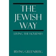The Jewish Way by Irving Greenberg