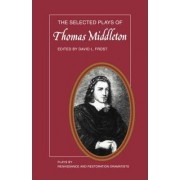 The Selected Plays of Thomas Middleton by David L. Frost