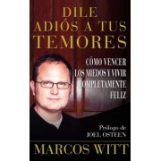 Dile Adios a Tus Temores (How to Overcome Fear) by Marcos Witt