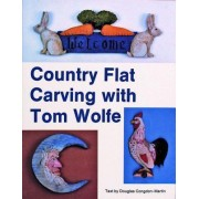 Country Flat Carving with Tom Wolfe by Tom Wolfe
