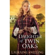 Daughter of Twin Oaks: A Secret Refuge Book 1 by Lauraine Snelling