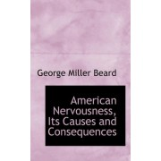 American Nervousness, Its Causes and Consequences by George Miller Beard