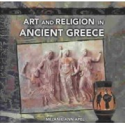 Art and Religion in Ancient Greece by Melanie Ann Apel