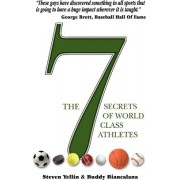 The 7 Secrets of World Class Athletes by Steven Yellin