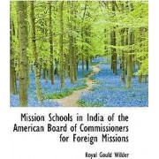 Mission Schools in India of the American Board of Commissioners for Foreign Missions by Royal Gould Wilder