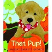 That Pup! by Lindsay Barrett George