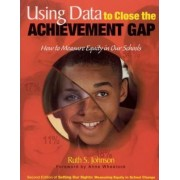 Using Data to Close the Achievement Gap by Ruth S. Johnson