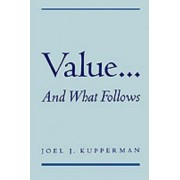 Value... and What Follows by Joel J. Kupperman