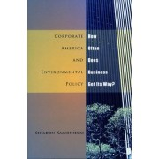 Corporate America and Environmental Policy by Sheldon Kamieniecki
