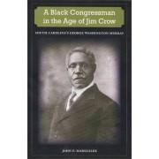 A Black Congressman in the Age of Jim Crow by Giles Distinguished Professor of History Emeritus John F Marszalek