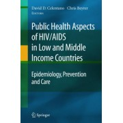 Public Health Aspects of HIV / AIDS in Low and Middle Income Countries by David Celentano