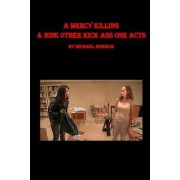 A Mercy Killing & Nine Other Kick Ass One Acts