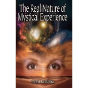 The Real Nature of Mystical Experience by Gopi Krishna