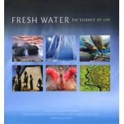Fresh Water: The Essence of Life by Cristina Goettsch Mittermeier