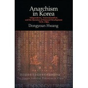 Anarchism in Korea: Independence, Transnationalism, and the Question of National Development, 1919-1984