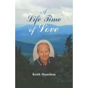 A Life Time of Love by Hamilton Keith Hamilton