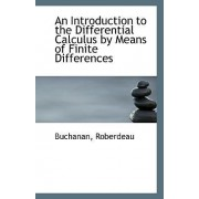 An Introduction to the Differential Calculus by Means of Finite Differences by Buchanan Roberdeau