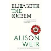 Elizabeth, The Queen by Alison Weir