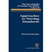 Encyclopedia of Nursing Care Quality: Approaches to Nursing Standards v.2 by Patricia Schroeder