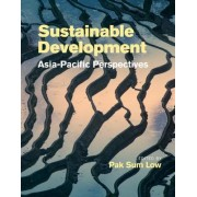 Sustainable Development: Asia-Pacific Perspectives by Pak Sum Low