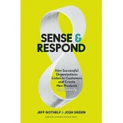 Jeff Gothelf Sense and Respond: How Successful Organizations Listen to Customers and Create New Products Continuously