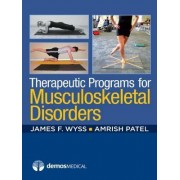 Therapeutic Programs for Musculoskeletal Disorders by James F. Wyss