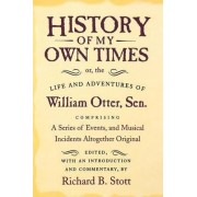 History of My Own Times; or, the Life and Adventures of William Otter, Sen., Comprising a Series of Events, and Musical Incidents Altogether Original by William Otter