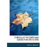 A History of the Coldstream Guards from 1815 to 1895 by Nevile R Wilkinson