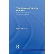 The Homeland Security Dilemma by Frank P. Harvey