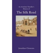 An Armchair Traveller's History of the Silk Road by Jonathan Clements