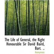 The Life of General, the Right Honourable Sir David Baird, Bart. .. by Anonymous