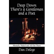 Deep Down There's a Gentleman and a Poet by Daniel Deloge
