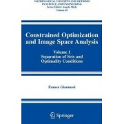 Constrained Optimization and Image Space Analysis: Separation of Sets and Optimality Conditions v. 1 by Franco Giannessi