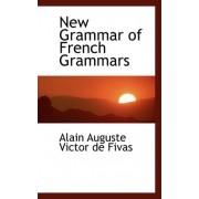 New Grammar of French Grammars by Alain Auguste Victor De Fivas