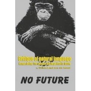 Critique of Natural Language - Human Being the Species That Begat Itself a Future by Willem Ernst Van Der Roest