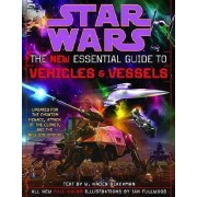 Star Wars: the New Essential Guide to Vehicles and Vessels by W. Haden Blackman