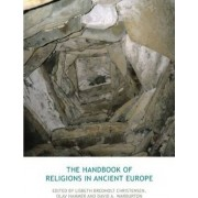 The Handbook of Religions in Ancient Europe by Lisbeth Bredholt Christensen