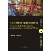 Catolicii in spatiul public. Presa catolica din Romania in prima jumatate a secolului al XX-lea