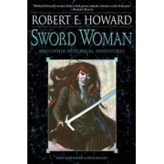 Sword Woman and Other Historical Adventures by Robert E. Howard